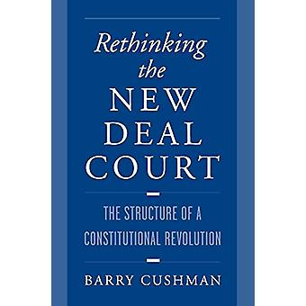Rethinking the New Deal Court - The Structure of a Constitutional Revo