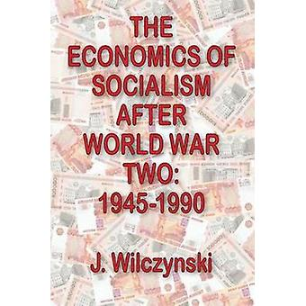 The Economics of Socialism After World War Two 19451990 by Wilczynski & J.