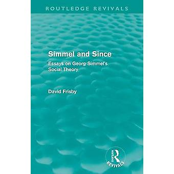 Simmel and Since Routledge Revivals  Essays on Georg Simmels Social Theory by Frisby & David