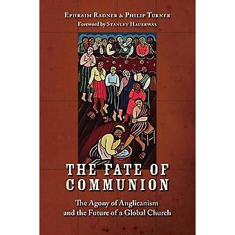 The Fate of Communion The Agony of Anglicanism and the Future of a Global Church by Radner & Ephraim