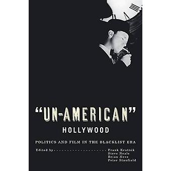 UnAmerican Hollywood by Edited by Frank Krutnik & Edited by Steve Neale & Edited by Brian Neve & Edited by Peter Stanfield