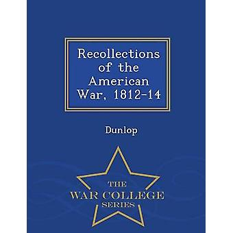 Recollections of the American War 181214  War College Series by Dunlop