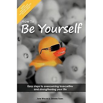 Comment être soi-même des étapes faciles à surmonter les insécurités et renforcer votre vie de Essex & Simone
