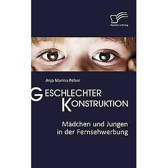 Geschlechterkonstruktion Mädchen Und Jungen en Der Fernsehwerbung por Pelzer & Anja Marina