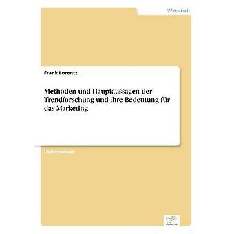 Methoden und Hauptaussagen der Trendforschung und ihre Bedeutung fr das Marketing di Lorentz & Frank