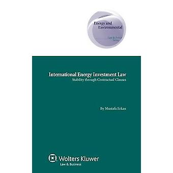 International Energy Investment Law Stability through Contractual Clauses by Erkan & Mustafa