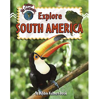 Explore South America by Molly Aloian - 9780778730903 Book
