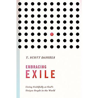 Embracing Exile - Living Faithfully as God's Unique People in the Worl