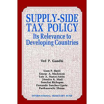 Supply Side Tax Policy - Its Relevance to Developing Countries - Its Re