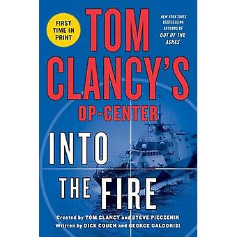 Tom Clancys Op-Center - Into the Fire by Dick Couch - George Galdorisi