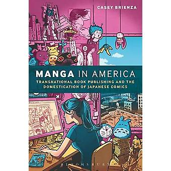 Manga in America - Transnational Book Publishing and the Domestication