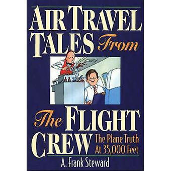 Air Travel Tales from the Flight Crew - The Plane Truth at 35 -000 Fee
