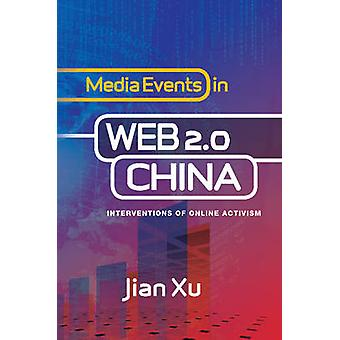 Media Events in Web 2.0 China - Interventions of Online Activism by Ji