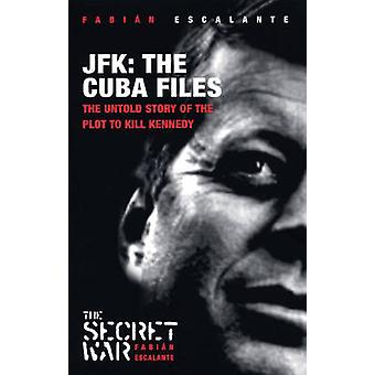 JFK - The Cuba Files - The Untold Story of the Plot to Kill Kennedy by