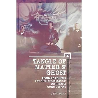 Tangle of Matter & Ghost - Leonard Cohen's Post-Secular Songbook o