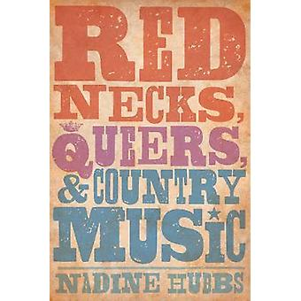 Rednecks Queers and Country Music by Hubbs & Nadine