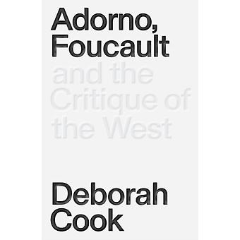 Adorno Foucault and the Critique of the West by Deborah Cook
