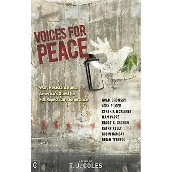 Voices for Peace  War Resistance and Americas Quest for FullSpectrum Dominance by Noam Chomsky & John Pilger & Ilan Pappe & Cynthia Mckinney & Bruce Gagnon & Kathy Kelly & Robin Ramsay & Brian Terrell & Edited by T J Coles