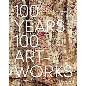 100 Years 100 Artworks A History of Modern and Contemporar by Agnes Berecz