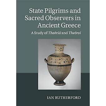State Pilgrims and Sacred Observers in Ancient Greece by Ian Rutherford