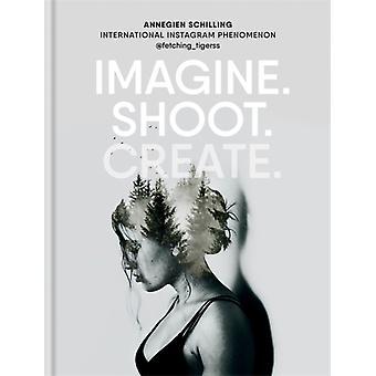Imagine. Shoot. Create. by Annegien Schilling