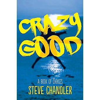 Crazy Good A Book of CHOICES by Chandler & Steve