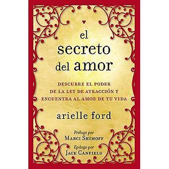 El Secreto del Amor Descubre el Poder de la Ley de Atraccion y Encuentra al Amor de Tu Vida by Ford & Arielle