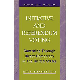 Initiative and Referendum Voting Governing Through Direct Democracy in the United States by Braunstein & Richard