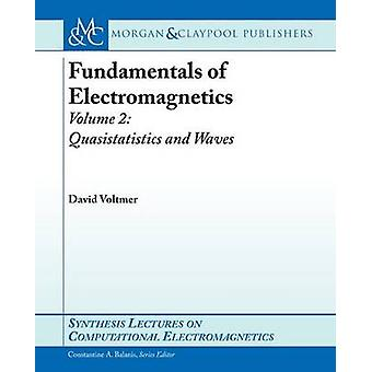 Fundamentals of Electromagnetics 2 Quasistatics and Waves by Voltmer & David R.