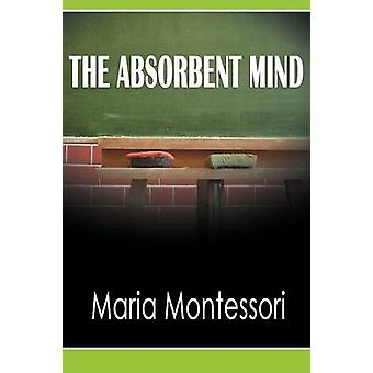The Absorbent Mind by Montessori & Maria