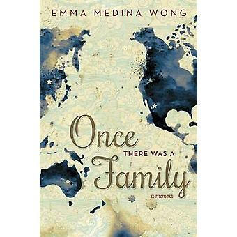 Once There Was a Family A Memoir by Medina Wong & Emma