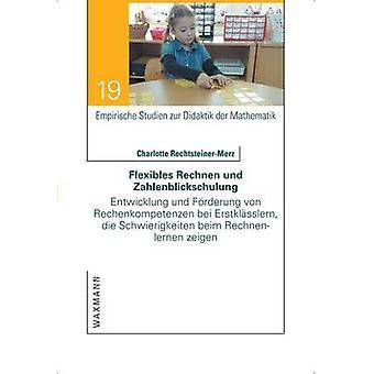 Flexibles Rechnen und ZahlenblickschulungEntwicklung und Frderung von Rechenkompetenzen bei Erstklsslern die Schwierigkeiten beim Rechnenlernen zeigen by RechtsteinerMerz & Charlotte