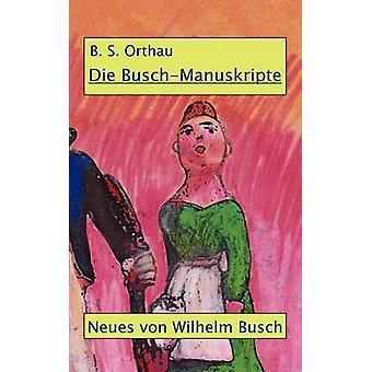 Die BuschManuskripteEine Dokumentointi Orthau & B.S.