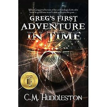 Gregs First Adventure in Time by Huddleston & C. M.