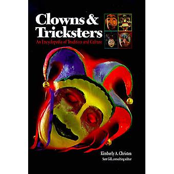 Clowns and Tricksters An Encyclopedia of Tradition and Culture by Christen & Kimberly A.