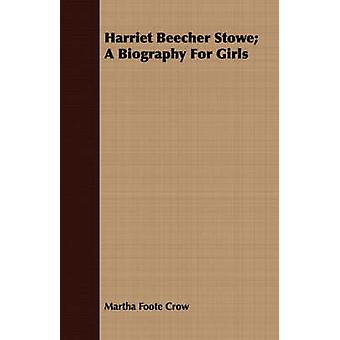 Harriet Beecher Stowe A Biography For Girls by Crow & Martha Foote