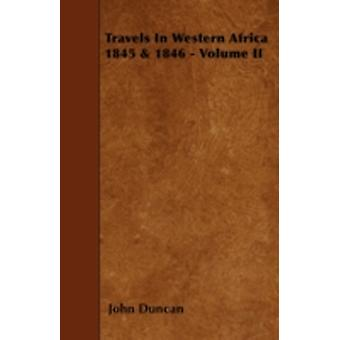 Travels in Western Africa 1845  1846  Volume II by Duncan & John