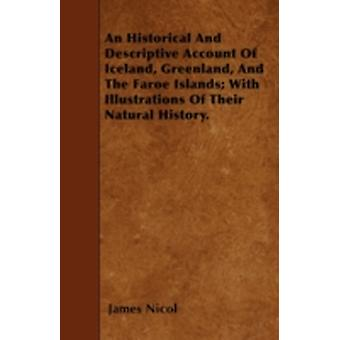 An Historical And Descriptive Account Of Iceland Greenland And The Faroe Islands With Illustrations Of Their Natural History. by Nicol & James