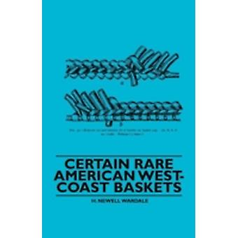 Certain Rare American WestCoast Baskets by Wardale & H. Newell