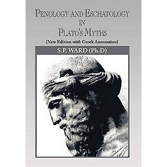 Penology and Eschatology in Platos Myths New Edition with Greek Annotation by Ward & S.P.