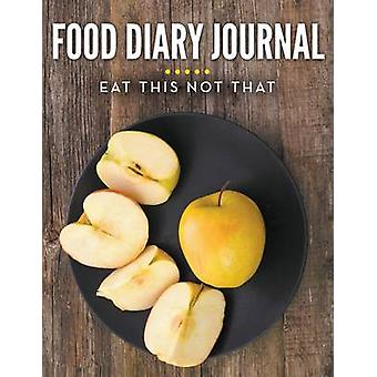 Food Diary Journal Eat This Not That by Publishing LLC & Speedy