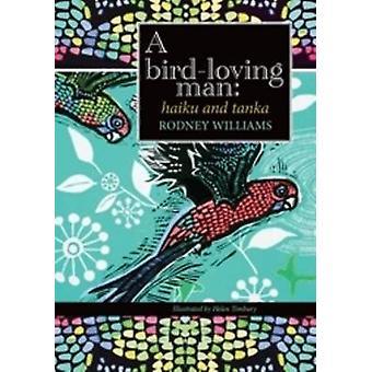A birdloving man haiku  tanka by Williams & Rodney