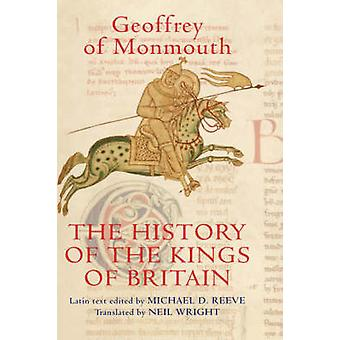 The History of the Kings of Britain An Edition and Translation of the De gestis Britonum Historia Regum Britanniae by Geoffrey of Monmouth