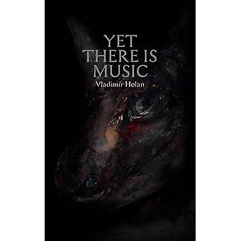 Yet There Is Music by Holan & Vladim R.