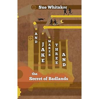 And Jake Makes Three and the Secret of Badlands by Whitaker & Sue