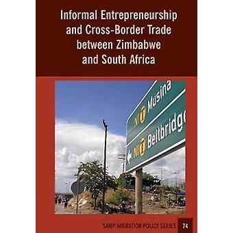 Informal Entrepreneurship and CrossBorder Trade between Zimbabwe and South Africa by Chikanda & Abel