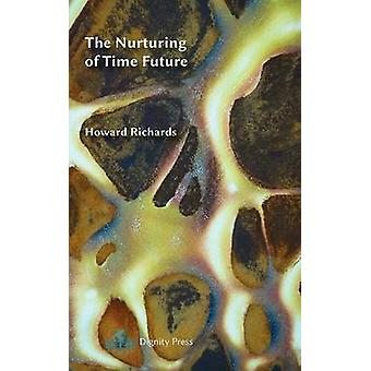 The Nurturing of Time Future by Richards & Howard