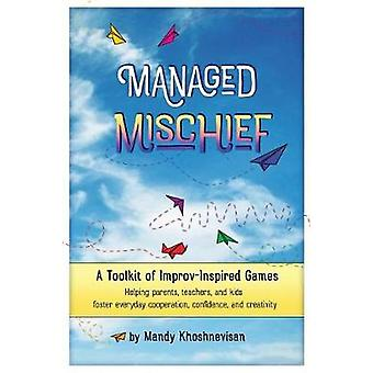 Managed Mischief A Toolkit of ImprovInspired Games by Khoshnevisan & Mandy