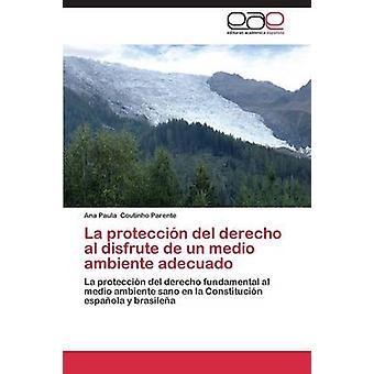 La proteccin del derecho al disfrute de un medio ambiente adecuado by Coutinho Parente Ana Paula