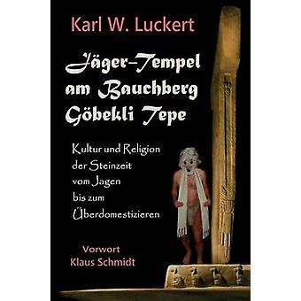 JaegerTempel am Bauchberg Goebekli Tepe by Luckert & Karl W.